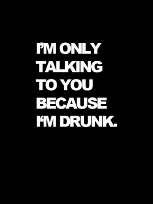 drunk, quote, talking, text, typography, you