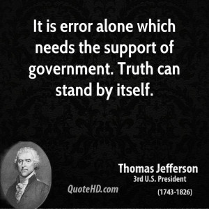 ... which needs the support of government. Truth can stand by itself