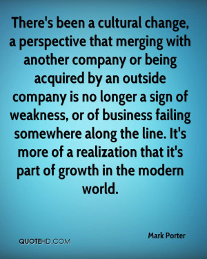 There's been a cultural change, a perspective that merging with ...