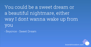 Beautiful Nightmare Quotes You could be a sweet dream or a beautiful ...
