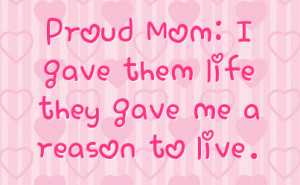 Proud Mom: I gave them life they gave me a reason to live.