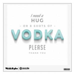 Funny Hug Quote - I Need Eight Shots Of Vodka
