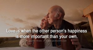quotes about love Love is when the other person's happiness is more ...