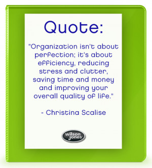 Organization isn't about perfection; it's about efficiency ...