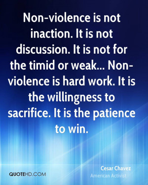 Non-violence is not inaction. It is not discussion. It is not for the ...