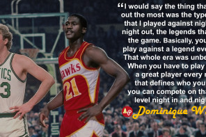Basically, you had to play against a legend every night. That whole ...