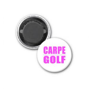 Funny Girl Golfers Quotes : Carpe Golf Refrigerator Magnet