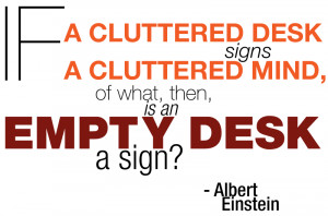 If a cluttered desk signs a cluttered mind, of what, then, is an ...