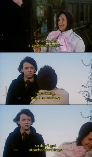 ... tomorrow so don't get attached to things - Harold and Maude (1971