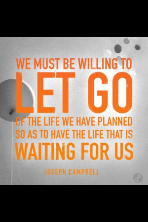... Quotes, Lettinggo, Life Lessons, The Plans, Joseph Campbell, Lets Go