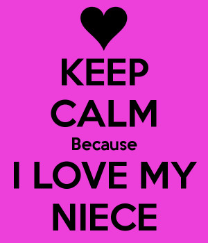 KEEP CALM Because I LOVE MY NIECE