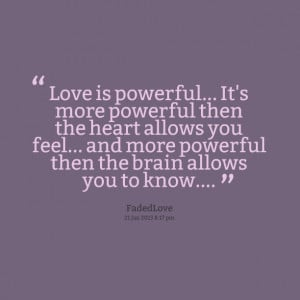 Quotes Picture: love is powerful it's more powerful then the heart ...