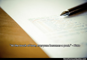 """10. """"At the touch of love, everyone becomes a poet."""" – Plato"""