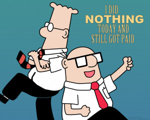 Dilbert : I did Nothing Today and Still Got Paid