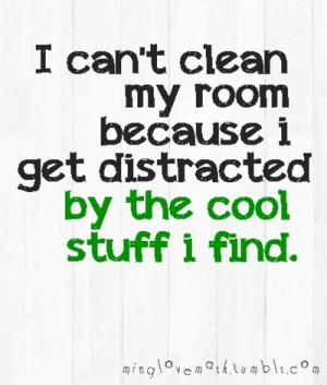 can't clean my room because i get distracted by the cool stuff i ...