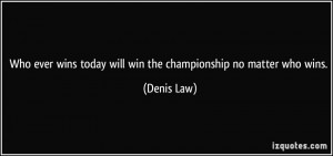 Who ever wins today will win the championship no matter who wins ...