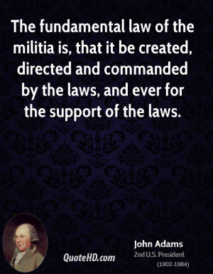 The fundamental law of the militia is, that it be created, directed ...