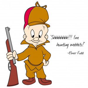 Looney Tunes Elmer Fudd Quote...