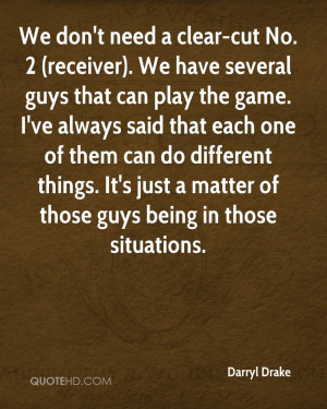 We don't need a clear-cut No. 2 (receiver). We have several guys that ...
