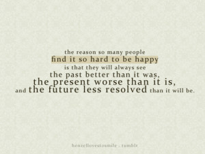 ... past better than it was, the present worse than it is, and the future