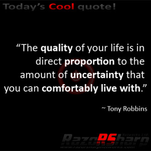 The quality of your life is in direct proportion to the amount of ...