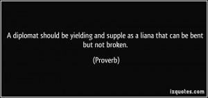 diplomat should be yielding and supple as a liana that can be bent ...