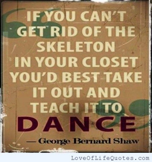 George Bernard Shaw quote on getting over your skeletons
