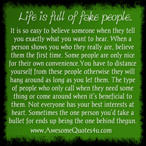 Life is full of fake people. It is so easy to believe someone