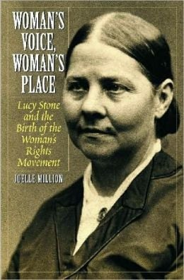 Woman's Voice, Woman's Place: Lucy Stone and the Birth of the Woman's ...