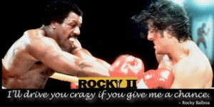 ... You Crazy If You Give Me A Chance. - Rocky Balboa ~ Boxing Quotes