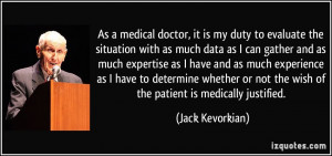 As a medical doctor, it is my duty to evaluate the situation with as ...
