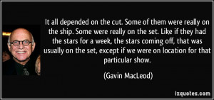 ... set, except if we were on location for that particular show. - Gavin