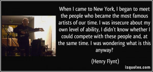 When I came to New York, I began to meet the people who became the ...