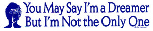 ... But I'm Not The Only One - John Lennon - Small Bumper Sticker / Decal