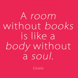 room without books is like a body without a soul - Quote by Cicero