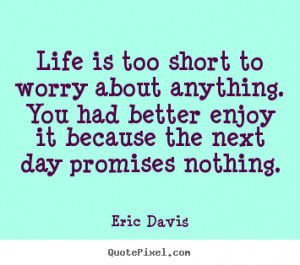 Life Is Too Short to Worry Quotes