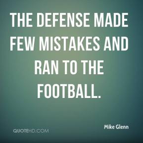 Mike Glenn The defense made few mistakes and ran to the football