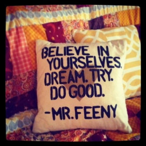 Quote pillow. Mr Feeny. Believe in yourselves. Dream. Try. Do good. D ...