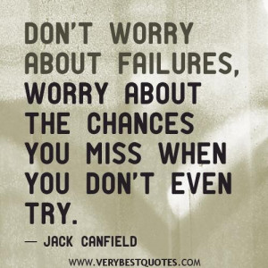 Don't Worry About Failures Worry About The Changes You Miss When You ...
