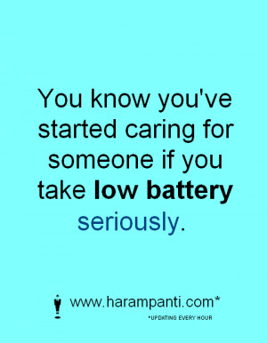 ... you've started caring for someone if you take low battery seriously
