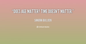 quote-Sandra-Bullock-does-age-matter-time-doesnt-matter-120010_1.png