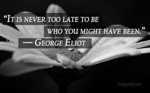 George eliot never too late quote