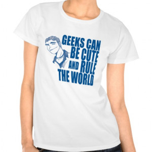 funny_geek_quotes_t_shirts_geeks_can_be_cute ...