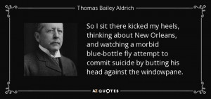 ... by butting his head against the windowpane. - Thomas Bailey Aldrich