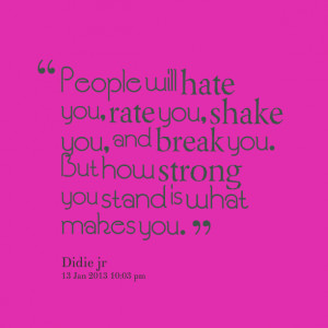 8354-people-will-hate-you-rate-you-shake-you-and-break-you.png