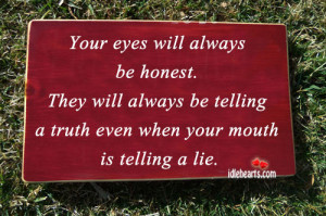 Your Eyes Will Always Be Honest…