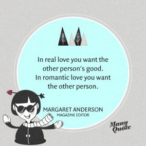 ... want the other person. Margaret Anderson, founder The little review