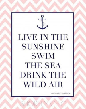 , swim the sea, drink the wild air #summer #quote +++For more quotes ...
