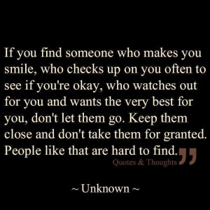If you find someone who makes you smile, who checks up on you often to ...