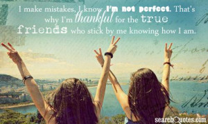 know I'm not perfect. That's why I'm thankful for the true friends ...